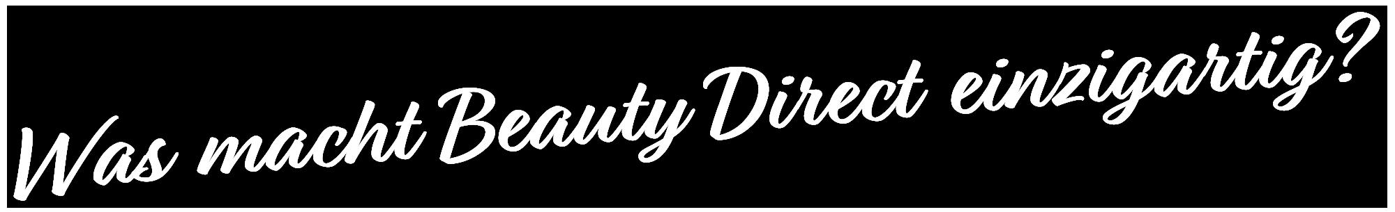 Was macht Beauty Direct einzigartig?